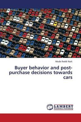 Buyer behavior and post-purchase decisions towards cars