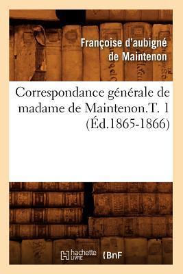 Correspondance Generale de Madame de Maintenon.T. 1 (ed.1865-1866)