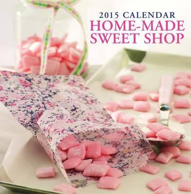 Home-Made Sweet Shop 2015 Calendar