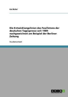 Die Entwicklungslinien des Feuilletons der deutschen Tagespresse seit 1989- nachgezeichnet am Beispiel der Berliner Zeitung