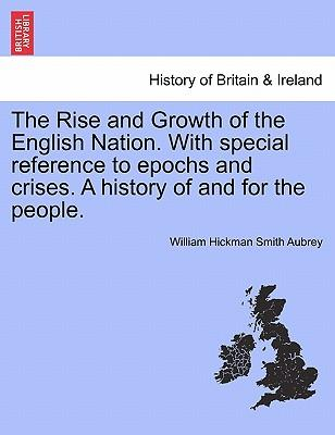 The Rise and Growth of the English Nation. With special reference to epochs and crises. A history of and for the people. Vol. III