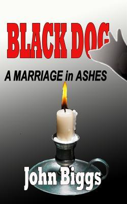 Black Dog .a Marriage in Ashes