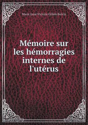 Memoire Sur Les Hemorragies Internes de L'Uterus