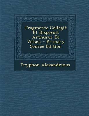 Fragmenta Collegit Et Disposuit Arthurus de Velsen