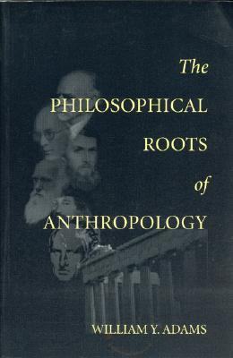 The Philosophical Roots of Anthropology