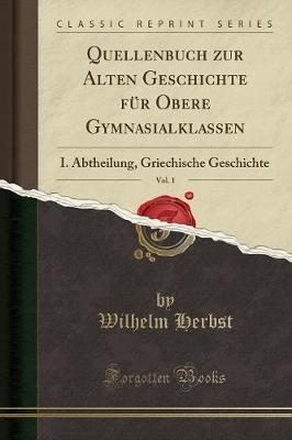 Quellenbuch zur Alten Geschichte für Obere Gymnasialklassen, Vol. 1