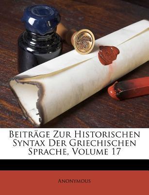Beitrage Zur Historischen Syntax Der Griechischen Sprache, Volume 17