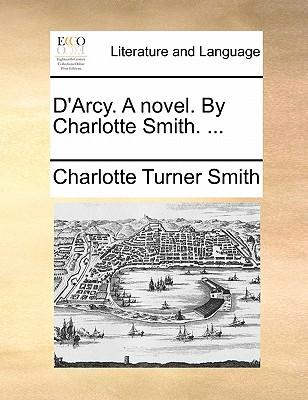 D'Arcy. a Novel. by Charlotte Smith. ...