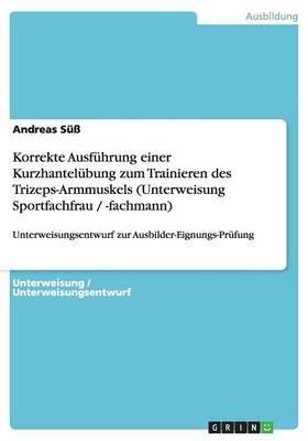 Korrekte Ausführung einer Kurzhantelübung zum Trainieren des Trizeps-Armmuskels (Unterweisung Sportfachfrau / -fachmann)