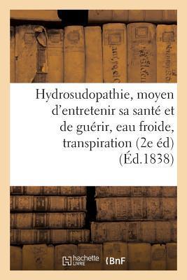 De l'Hydrosudopathie, Ou Nouveau Moyen d'Entretenir Sa Sante et de Guérir, Eau Froide, Transpiration