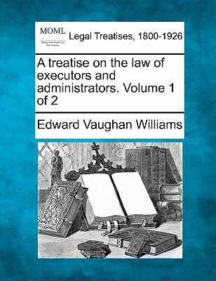A Treatise on the Law of Executors and Administrators. Volume 1 of 2