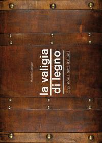 La valigia di legno. Una storia tutta italiana