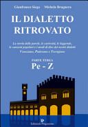 Il dialetto ritrovato: la storia delle parole, le curiosità, le leggende, le canzoni popolari e i modi di dire dei nostri dialetti Veneziano, Padovano e Trevigiano