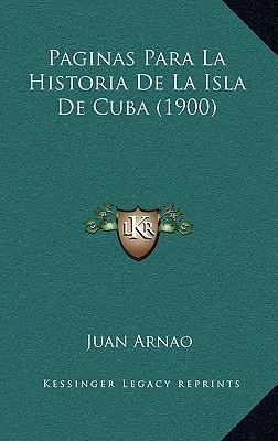 Paginas Para La Historia de La Isla de Cuba (1900)