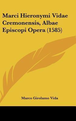 Marci Hieronymi Vidae Cremonensis, Albae Episcopi Opera (1585)