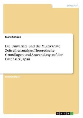 Die Univariate und die Multivariate Zeitreihenanalyse. Theoretische Grundlagen und Anwendung auf den Datensatz Japan