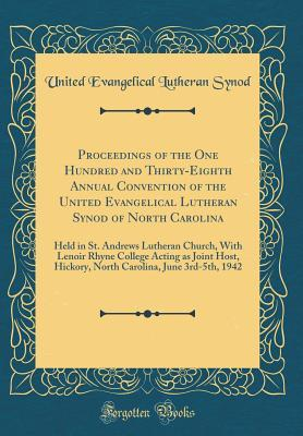 Proceedings of the One Hundred and Thirty-Eighth Annual Convention of the United Evangelical Lutheran Synod of North Carolina