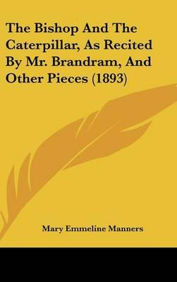 The Bishop and the Caterpillar, as Recited by Mr. Brandram, and Other Pieces (1893)
