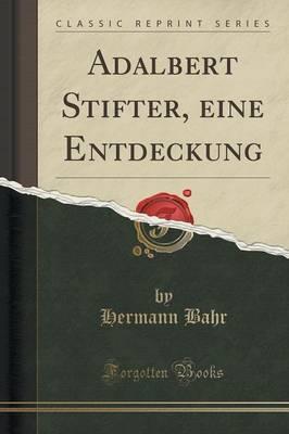 Adalbert Stifter, eine Entdeckung (Classic Reprint)