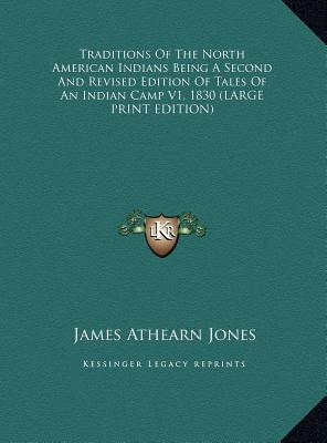 Traditions Of The North American Indians Being A Second And Revised Edition Of Tales Of An Indian Camp V1, 1830 (LARGE PRINT EDITION)