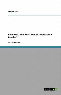 Bismarck - Der Zerstörer des Deutschen Bundes?