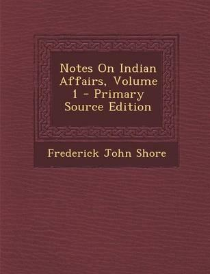Notes on Indian Affairs, Volume 1 - Primary Source Edition