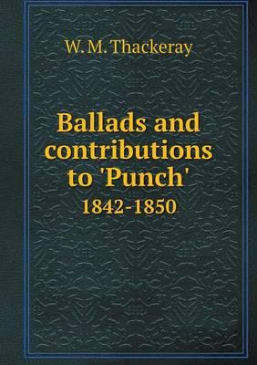 Ballads and Contributions to 'Punch' 1842-1850