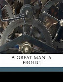 A Great Man, a Frolic