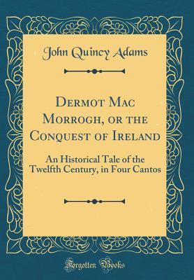 Dermot Mac Morrogh, or the Conquest of Ireland