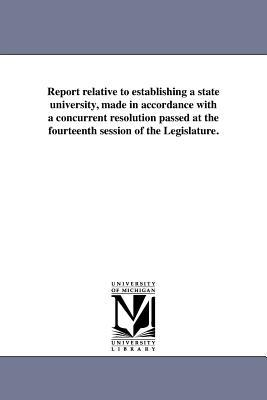 Report relative to establishing a state university, made in accordance with a concurrent resolution passed at the fourteenth session of the Legislature.