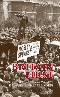 Britain first. Storia del fascismo inglese e dei «britisches freikorps»