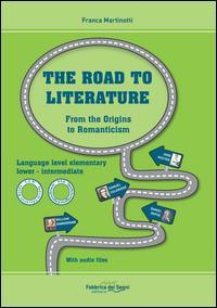 The road to literature. From the origins to romanticism. Ediz. bilingue. Con File audio per il download