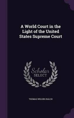 A World Court in the Light of the United States Supreme Court