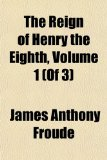 The Reign of Henry the Eighth, Volume 1 (of 3)