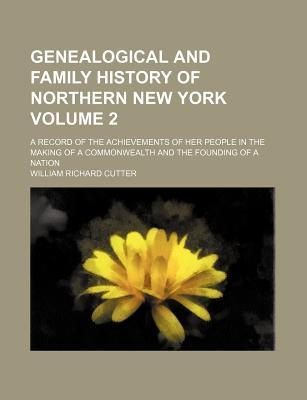 Genealogical and Family History of Northern New York Volume 2; A Record of the Achievements of Her People in the Making of a Commonwealth and the Founding of a Nation