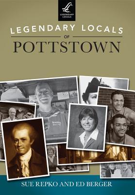 Legendary Locals of Pottstown Pennsylvania