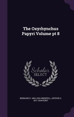 The Oxyrhynchus Papyri Volume PT 8