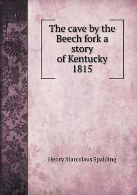 The Cave by the Beech Fork a Story of Kentucky 1815