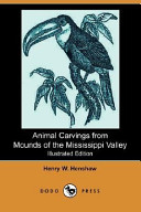 Animal Carvings from Mounds of the Mississippi Valley (Illustrated Edition) (Dodo Press)