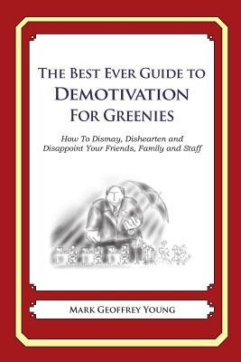 The Best Ever Guide to Demotivation for Greenies