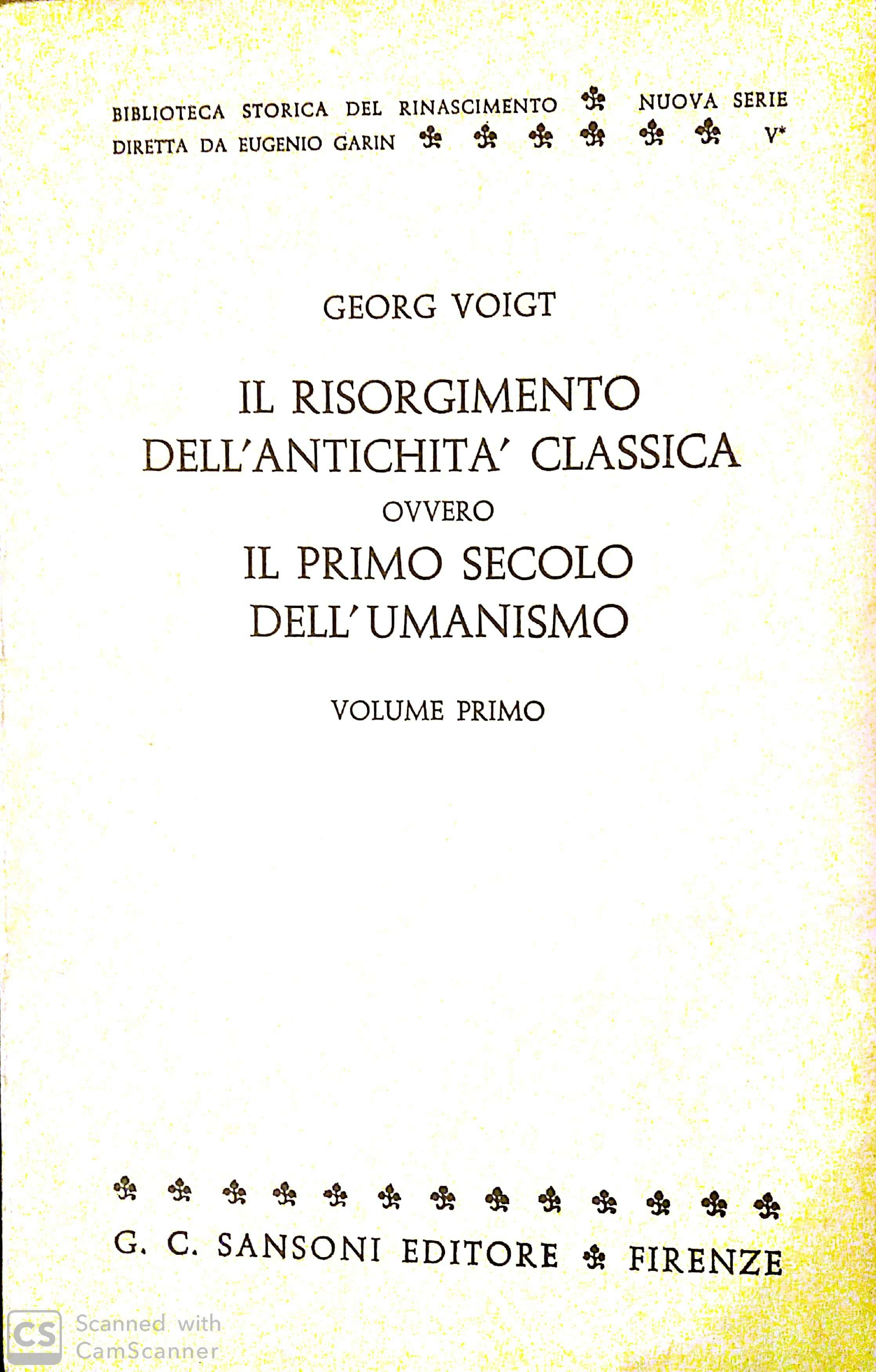 Il Risorgimento dell'antichità classica, ovvero il primo secolo dell'Umanismo - Vol. 1