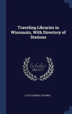 Traveling Libraries in Wisconsin, with Directory of Stations