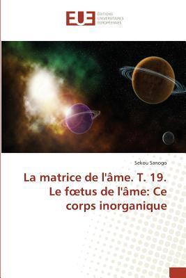 La Matrice de l'Ame. T. 19. le Foetus de l'Ame