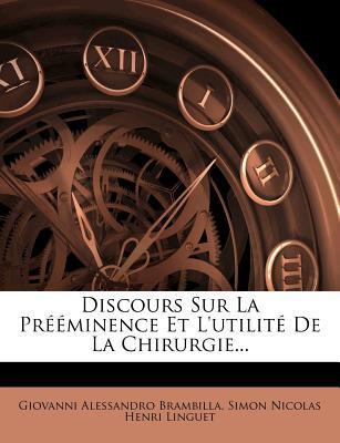 Discours Sur La Preeminence Et L'Utilite de La Chirurgie.