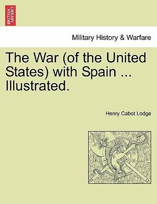The War (of the United States) with Spain ... Illustrated.