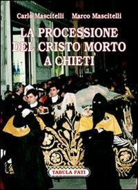 La processione del Cristo morto di Chieti. Ediz. illustrata