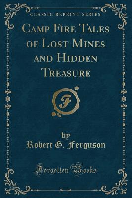 Camp Fire Tales of Lost Mines and Hidden Treasure (Classic Reprint)