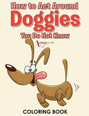 How to Act Around Doggies You Do Not Know Coloring Book