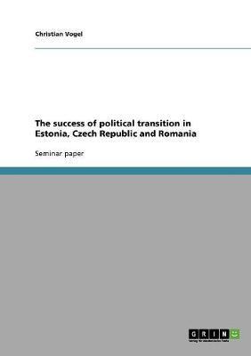 The success of political transition in Estonia, Czech Republic and Romania
