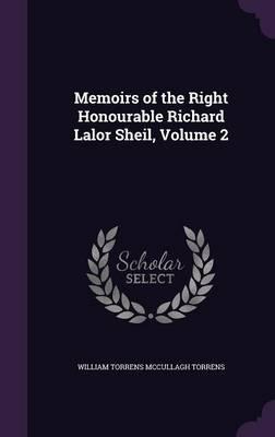 Memoirs of the Right Honourable Richard Lalor Sheil, Volume 2